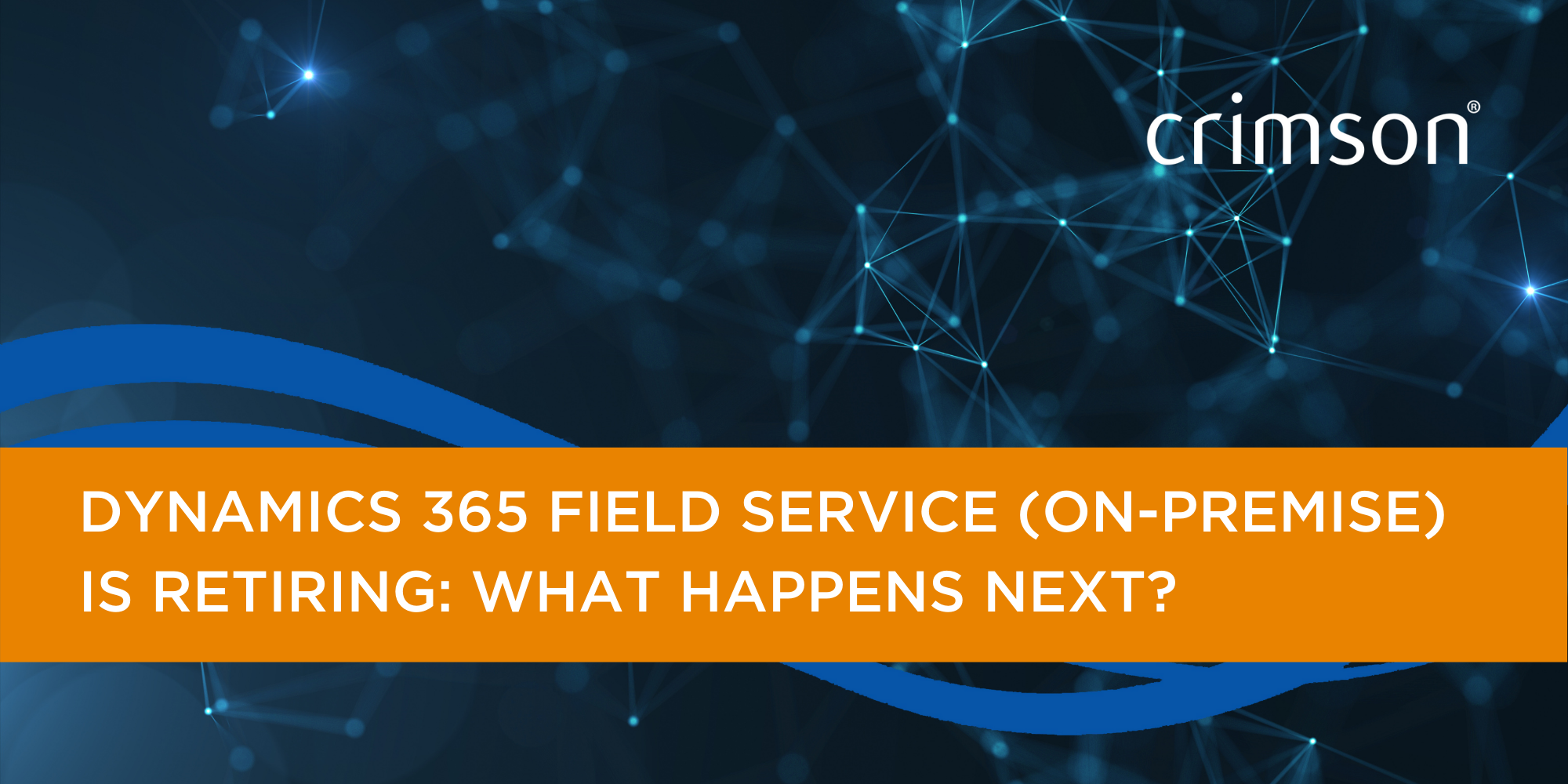 Dynamics 365 Field Service (on-premise) is retiring: What happens next?